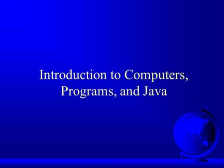 Introduction to Computers, Programs, and Java. Objectives F To review computer basics, programs, and operating systems F To represent numbers in binary,