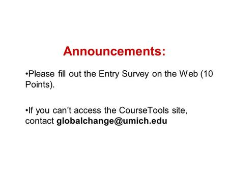 Announcements: Please fill out the Entry Survey on the Web (10 Points). If you can't access the CourseTools site, contact