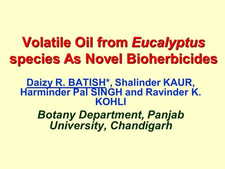 Volatile Oil from Eucalyptus species As Novel Bioherbicides Daizy R. BATISH*, Shalinder KAUR, Harminder Pal SINGH and Ravinder K. KOHLI Botany Department,