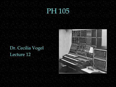 PH 105 Dr. Cecilia Vogel Lecture 12. OUTLINE  Timbre review  Spectrum  Fourier Synthesis  harmonics and periodicity  Fourier Analysis  Timbre and.