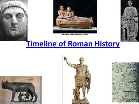 Timeline of Roman History. Roman History: Major Periods 753-509 MONARCHY 509-29 REPUBLIC 29 B.C.- 476 A.D. IMPERIAL AGE.