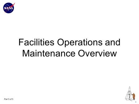 1 Facilities Operations and Maintenance Overview Part 5 of 5.