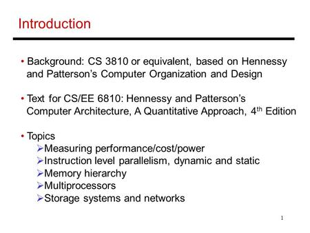 1 Introduction Background: CS 3810 or equivalent, based on Hennessy and Patterson's Computer Organization and Design Text for CS/EE 6810: Hennessy and.