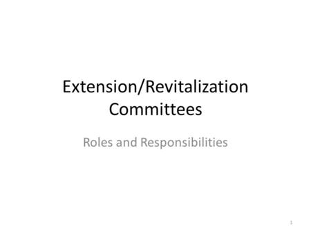 Extension/Revitalization Committees Roles and Responsibilities 1.