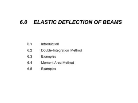 6.0 ELASTIC DEFLECTION OF BEAMS