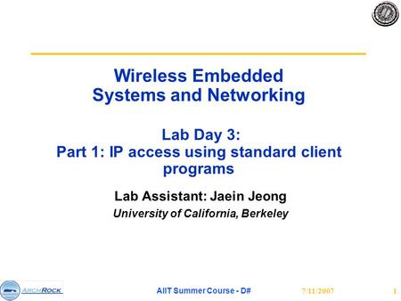 7/11/2007 AIIT Summer Course - D# 1 Wireless Embedded Systems and Networking Lab Day 3: Part 1: IP access using standard client programs Lab Assistant: