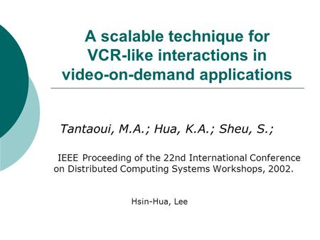 A scalable technique for VCR-like interactions in video-on-demand applications Tantaoui, M.A.; Hua, K.A.; Sheu, S.; IEEE Proceeding of the 22nd International.