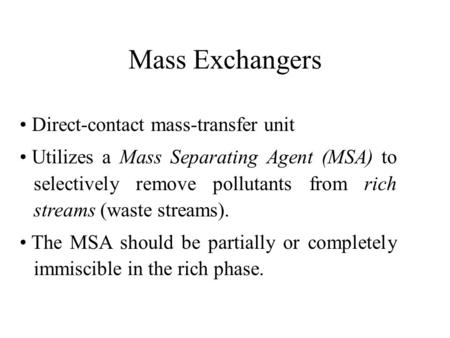 Mass Exchangers Direct-contact mass-transfer unit Utilizes a Mass Separating Agent (MSA) to selectively remove pollutants from rich streams (waste streams).