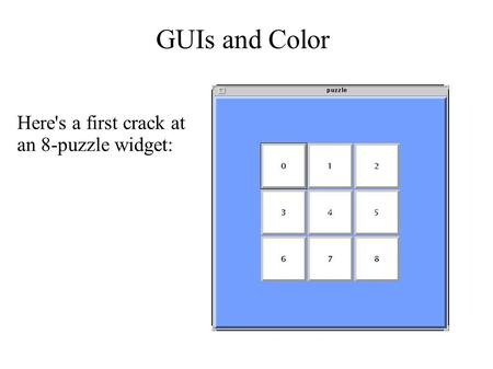 GUIs and Color Here's a first crack at an 8-puzzle widget: