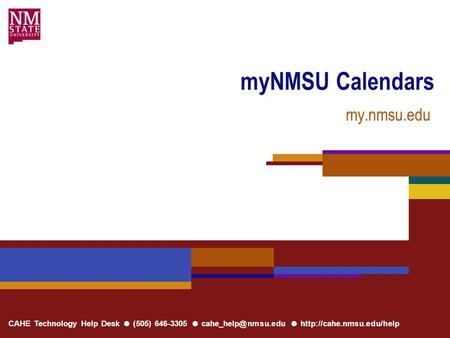 CAHE Technology Help Desk ● (505) 646-3305 ● ●  myNMSU Calendars my.nmsu.edu.