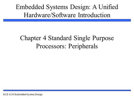 Embedded Systems Design: A Unified Hardware/Software Introduction 1 Chapter 4 Standard Single Purpose Processors: Peripherals ECE 4330 Embedded System.