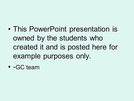 This PowerPoint presentation is owned by the students who created it and is posted here for example purposes only.This PowerPoint presentation is owned.