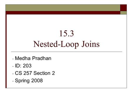 15.3 Nested-Loop Joins - Medha Pradhan - ID: 203 - CS 257 Section 2 - Spring 2008.