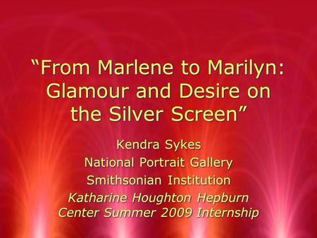 """From Marlene to Marilyn: Glamour and Desire on the Silver Screen"" Kendra Sykes National Portrait Gallery Smithsonian Institution Katharine Houghton Hepburn."