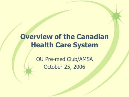 Overview of the Canadian Health Care System OU Pre-med Club/AMSA October 25, 2006.