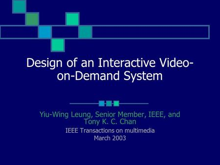 Design of an Interactive Video- on-Demand System Yiu-Wing Leung, Senior Member, IEEE, and Tony K. C. Chan IEEE Transactions on multimedia March 2003.