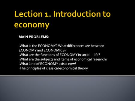 describing the function and types of economics 1)ownership of property and rights (when factors such as land,capital are handled with private sector it is called a capitalist economic systemwhen such factors are handled with government it is called a socialist economic system) 2)the mechanism used to coordinate the answers given to major economic problems (when.