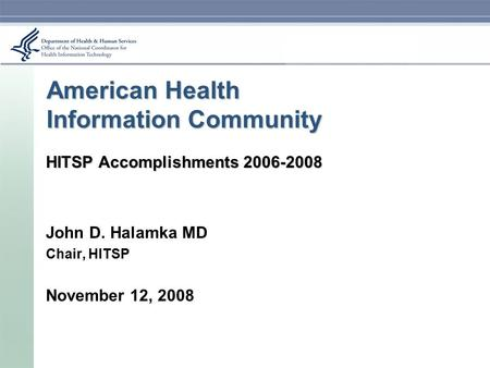 American Health Information Community HITSP Accomplishments 2006-2008 John D. Halamka MD Chair, HITSP November 12, 2008.