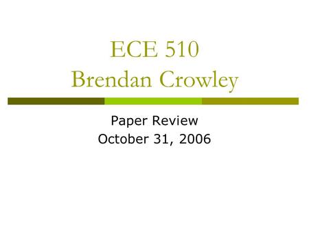 ECE 510 Brendan Crowley Paper Review October 31, 2006.