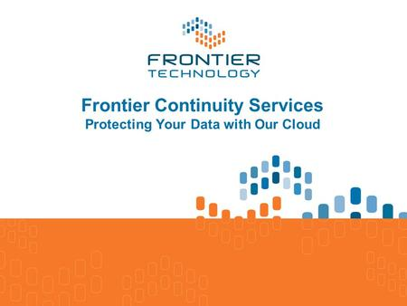 Frontier Continuity Services Protecting Your Data with Our Cloud.