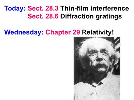Today: Sect. 28.3 Thin-film interference Sect. 28.6 Diffraction gratings Wednesday: Chapter 29 Relativity!