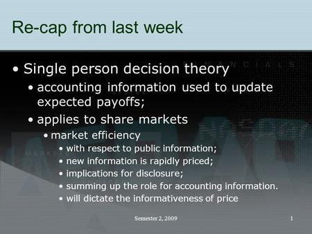 Semester 2, 20091 Re-cap from last week Single person decision theory accounting information used to update expected payoffs; applies to share markets.