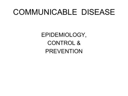 COMMUNICABLE DISEASE EPIDEMIOLOGY, CONTROL & PREVENTION.