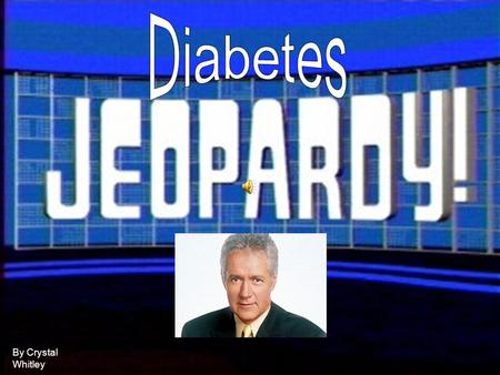 By Crystal Whitley. HOW TO PLAY Pick one of the following categories: Diabetes, Types of Diabetes, Causes and Risk Factors, or Treatment Pick a subcategory: