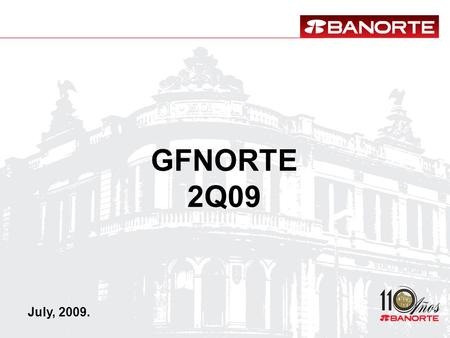 GFNORTE 2Q09 July, 2009.. 1.2Q09 Results 2.Asset Quality 3. Capital Management 4. Subsidiaries 5. Final Remarks Index.