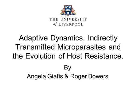 Adaptive Dynamics, Indirectly Transmitted Microparasites and the Evolution of Host Resistance. By Angela Giafis & Roger Bowers.