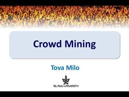 Crowd Mining Tova Milo. Think of humanity and its collective mind expanding… But first a story … The research frontier 2 Crowd Mining.