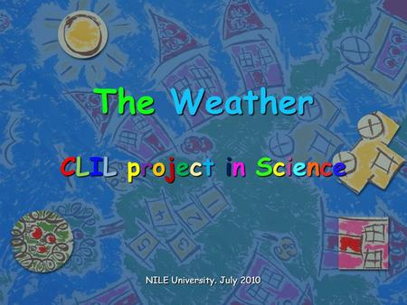 The Weather CLIL project in Science NILE University. July 2010.