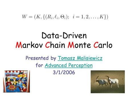 Data-Driven Markov Chain Monte Carlo Presented by Tomasz MalisiewiczTomasz Malisiewicz for Advanced PerceptionAdvanced Perception 3/1/2006.