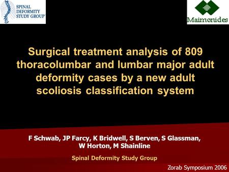 Surgical treatment analysis of 809 thoracolumbar and lumbar major adult deformity cases by a new adult scoliosis classification system Zorab Symposium.
