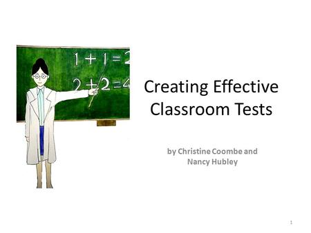 Creating Effective Classroom Tests by Christine Coombe and Nancy Hubley 1.