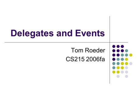 Delegates and Events Tom Roeder CS215 2006fa. Motivation – Function Pointers Treat functions as first-class objects eg. Scheme: (map myfunc somelist)