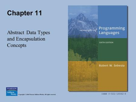 ISBN 0-321-19362-8 Chapter 11 Abstract Data Types and Encapsulation Concepts.