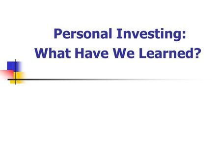 Personal Investing: What Have We Learned?. Some Basics About Wealth Accumulation: A budget is the key to saving money Save early and often Take advantage.