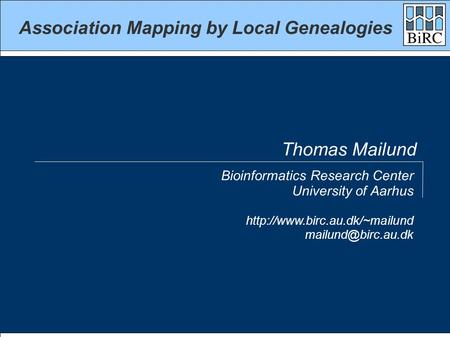 Association Mapping by Local Genealogies Bioinformatics Research Center University of Aarhus  Thomas Mailund.