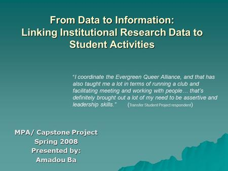 "From Data to Information: Linking Institutional Research Data to Student Activities MPA/ Capstone Project Spring 2008 Presented by: Amadou Ba ""I coordinate."