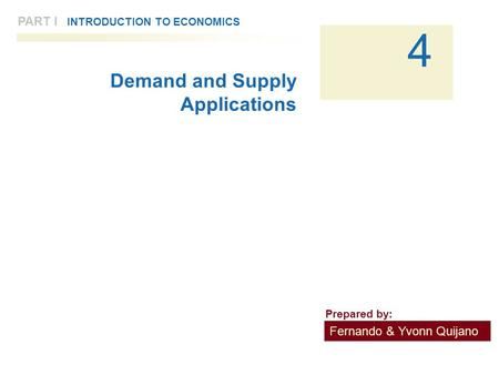 PART I INTRODUCTION TO ECONOMICS 4 Demand and Supply Applications Fernando & Yvonn Quijano Prepared by: