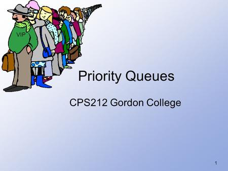 1 Priority Queues CPS212 Gordon College VIP. 2 Introduction to STL Priority Queues Adaptor container - underlying container may be either: – a template.