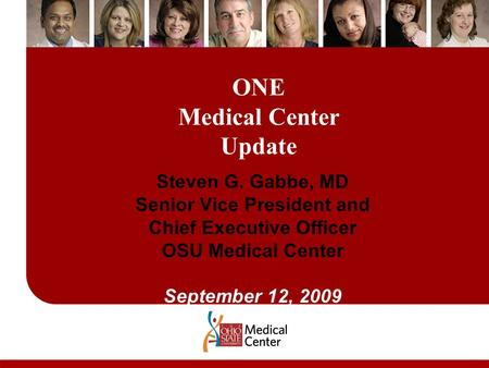 ONE Medical Center Update Steven G. Gabbe, MD Senior Vice President and Chief Executive Officer OSU Medical Center September 12, 2009.