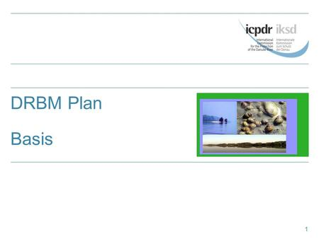 1 DRBM Plan Basis. 2 Visions & Management Objectives for all Significant Water Management Issues …….lead all countries of the DRB towards a joint goal!