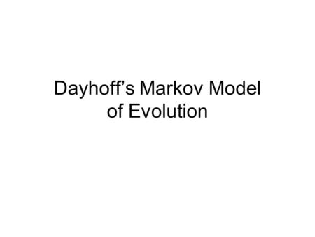 Dayhoff's Markov Model of Evolution. Brands of Soup Revisited Brand A Brand B P(B|A) = 2/7 P(A|B) = 2/7.
