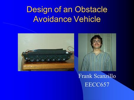 Design of an Obstacle Avoidance Vehicle Frank Scanzillo EECC657.