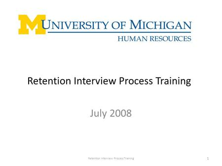 Retention Interview Process Training July 2008 Retention Interview Process Training 1.