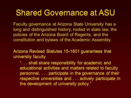 "Shared Governance at ASU Arizona Revised Statutes 15-1601 guarantees that university faculty ""... shall share responsibility for academic and educational."