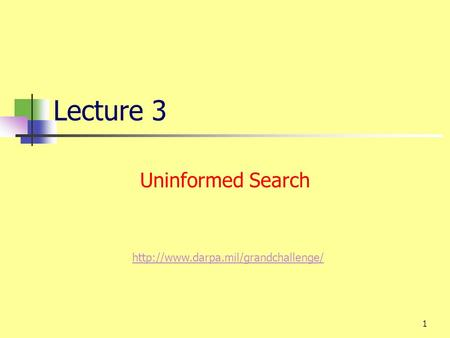 1 Lecture 3 Uninformed Search