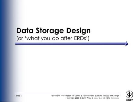 PowerPoint Presentation for Dennis & Haley Wixom, Systems Analysis and Design Copyright 2000 © John Wiley & Sons, Inc. All rights reserved. Slide 1 Data.